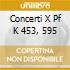 CONCERTI X PF K 453, 595