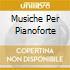 MUSICHE PER PIANOFORTE
