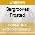BARGROOVES FROSTED