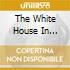 THE WHITE HOUSE IN RESIDENCE(BOX 3CD)