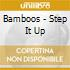 Bamboos - Step It Up