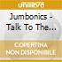 Jumbonics - Talk To The Animals