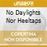 NO DAYLIGHTS NOR HEELTAPS