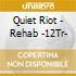 Quiet Riot - Rehab -12Tr-