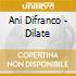 Ani Difranco - Dilate
