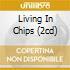 LIVING IN CHIPS (2CD)