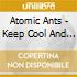 Atomic Ants - Keep Cool And Dry