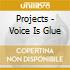 Projects - Voice Is Glue