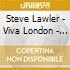 STEVE LAWLER pres: VIVA LONDON