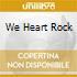 WE HEART ROCK
