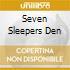SEVEN SLEEPERS DEN