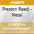 Preston Reed - Metal