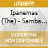 Ipanemas (The) - Samba Is Our Gift