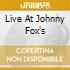 LIVE AT JOHNNY FOX'S