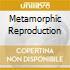 METAMORPHIC REPRODUCTION