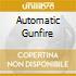 AUTOMATIC GUNFIRE