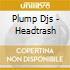 Plump Djs - Headtrash