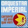 Orquestra Imperial - Carnaval So Ano Que Vem