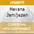 HAVANA JAM/JAPAN