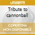 Tribute to cannonball