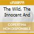 THE WILD, THE INNOCENT AND
