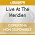 LIVE AT THE MERIDIEN
