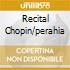 RECITAL CHOPIN/PERAHIA
