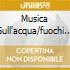 MUSICA SULL'ACQUA/FUOCHI D'ART