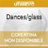 DANCES/GLASS