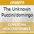 THE UNKNOWN PUCCINI/DOMINGO
