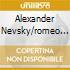 ALEXANDER NEVSKY/ROMEO E GIUL.