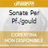 SONATE PER PF./GOULD