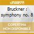 Bruckner : symphony no. 8