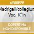 MADRIGALI/COLLEGIUM VOC. K
