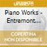PIANO WORKS - ENTREMONT PHILIPPE