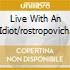 LIVE WITH AN IDIOT/ROSTROPOVICH.