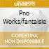 PNO WORKS/FANTAISIE