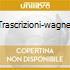 TRASCRIZIONI-WAGNER