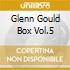 GLENN GOULD BOX VOL.5