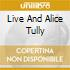 LIVE AND ALICE TULLY