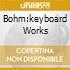 BOHM:KEYBOARD WORKS