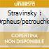 STRAVINSKY : ORPHEUS/PETROUCHKA