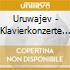 Uruwajev - Klavierkonzerte 3+5