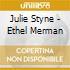 Julie Styne - Ethel Merman