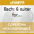 Bach: 6 suiter for violin/cello