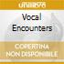 VOCAL ENCOUNTERS
