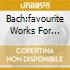 BACH:FAVOURITE WORKS FOR ORGAN