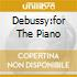 DEBUSSY:FOR THE PIANO