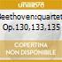BEETHOVEN:QUARTETS OP.130,133,135