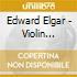 Edward Elgar And Eugene Ormandy - Violin Concerto